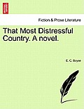 That Most Distressful Country. a Novel. Vol. II.