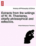 Extracts from the Writings of W. M. Thackeray, Chiefly Philosophical and Reflective.