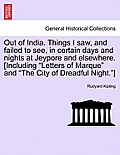 Out of India. Things I Saw, and Failed to See, in Certain Days and Nights at Jeypore and Elsewhere. [Including Letters of Marque and the City of Dread