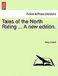 Tales of the North Riding ... a New Edition.