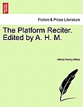 The Platform Reciter. Edited by A. H. M.