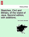 Sketches, Civil and Military, of the Island of Java. Second Edition, with Additions.