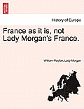 France as It Is, Not Lady Morgan's France.