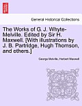 The Works of G. J. Whyte-Melville. Edited by Sir H. Maxwell. [With Illustrations by J. B. Partridge, Hugh Thomson, and Others.] Volume VII