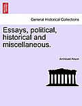 Essays, Political, Historical and Miscellaneous.