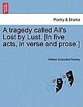 A Tragedy Called All's Lost by Lust. [In Five Acts, in Verse and Prose.]