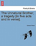 The Unnatural Brother; A Tragedy [In Five Acts and in Verse].