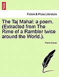 The Taj Mahal: A Poem. (Extracted from the Rime of a Rambler Twice Around the World.).
