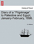 Diary of a Pilgrimage to Palestine and Egypt, January-February, 1898.