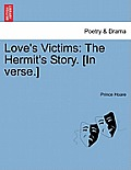 Love's Victims: The Hermit's Story. [in Verse.]