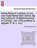 Hong-Kong to London; Or Our New Road Home from China. by the Author of A Reminiscence of Canton, Etc. [The Preface Is Signed, P. G. L. I.E.]