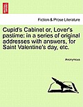 Cupid's Cabinet Or, Lover's Pastime: In a Series of Original Addresses with Answers, for Saint Valentine's Day, Etc.