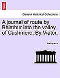 A Journal of Route by Bhimbur Into the Valley of Cashmere. by Viator.