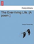 The Ever-Living Life. [A Poem.]