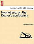 Hypnotized; Or, the Doctor's Confession.