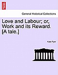 Love and Labour; Or, Work and Its Reward. [A Tale.]