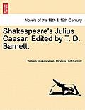 Shakespeare's Julius Caesar. Edited by T. D. Barnett.