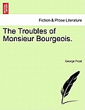 The Troubles of Monsieur Bourgeois.