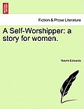 A Self-Worshipper: A Story for Women.