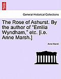 The Rose of Ashurst. by the Author of Emilia Wyndham, Etc. [I.E. Anne Marsh.]