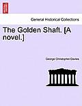 The Golden Shaft. [A Novel.] Vol. I