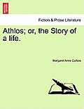 Athlos; Or, the Story of a Life.