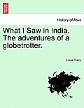 What I Saw in India. the Adventures of a Globetrotter.
