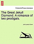 The Great Jekyll Diamond. a Romance of Two Prodigals.