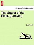 The Secret of the River. [A Novel.]