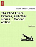 The Blind Artist's Pictures, and Other Stories ... Second Edition.
