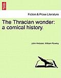 The Thracian Wonder: A Comical History.
