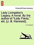 Lady Livingston's Legacy. a Novel. by the Author of Lady Flavia, Etc. [J. B. Harwood].
