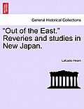 Out of the East. Reveries and Studies in New Japan.