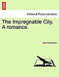 The Impregnable City. a Romance.