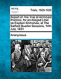 Report of the Trial of Archibald Prentice, for an Alleged Libel on Captain Grimshaw, at the Salford Quarter Sessions, 14th July, 1831