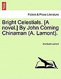 Bright Celestials. [A Novel.] by John Coming Chinaman (A. Lamont).