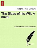 The Slave of His Will. a Novel.