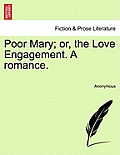 Poor Mary; Or, the Love Engagement. a Romance.