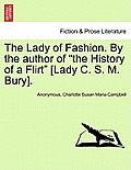 The Lady of Fashion. by the Author of The History of a Flirt [Lady C. S. M. Bury].