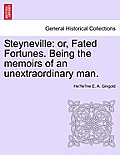 Steyneville: Or, Fated Fortunes. Being the Memoirs of an Unextraordinary Man.