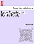 Lady Rosalind, Or, Family Feuds.