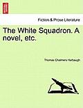 The White Squadron. a Novel, Etc.
