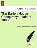 The Barton House Conspiracy: A Tale of 1886.