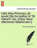 Little Miss Primrose. [A Novel.] by the Author of St. Olave's Etc. [Eliza Tabor, Afterwards Stephenson.]