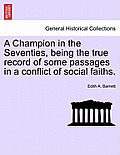 A Champion in the Seventies, Being the True Record of Some Passages in a Conflict of Social Faiths.