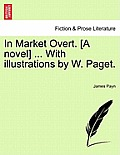 In Market Overt. [A Novel] ... with Illustrations by W. Paget.