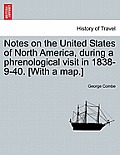 Notes on the United States of North America, During a Phrenological Visit in 1838-9-40. [With a Map.]