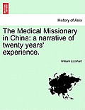 The Medical Missionary in China: A Narrative of Twenty Years' Experience.