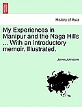 My Experiences in Manipur and the Naga Hills ... with an Introductory Memoir. Illustrated.