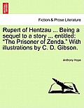 Rupert of Hentzau ... Being a Sequel to a Story ... Entitled: The Prisoner of Zenda. with Illustrations by C. D. Gibson.